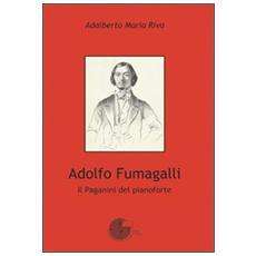 Adalberto Fumagalli. Il Paganini del pianoforte
