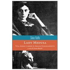 Lady Medusa. Vita, poesia e amori di Amalia Guglielminetti