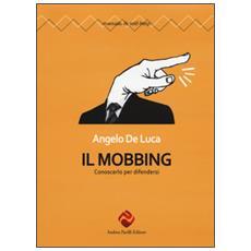 Mobbing. Conoscerlo per difendersi (Il)