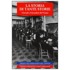 La storia di tante storie. Giornali e giornalisti del Veneto