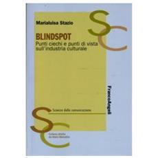 Blindspot. Punti ciechi e punti di vista sull'industria culturale