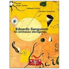 Edoardo Sanguineti. Un ammasso eterogeneo