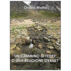 Un cammino di fede o una religione sterile?