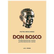 Don Bosco. Profondamente uomo profondamente santo