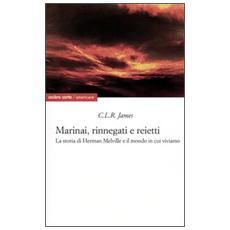 Marinai, rinnegati e reietti. La storia di Herman Melville e il mondo in cui viviamo