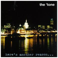 Tone, The - Heres Another Reason To. . .