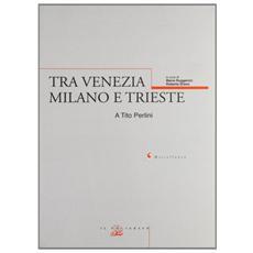 Tra Venezia, Milano e Trieste. A Tito Perlini