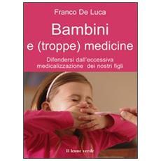 Bambini e (troppe) medicine. Difendersi dall'eccessiva medicalizzazione dei nostri figli
