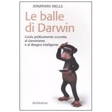 Le balle di Darwin. Guida politicamente scorretta al darwinismo e al disegno intelligente