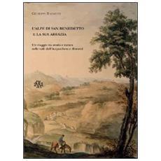 L'alpe di San Benedetto e la sua abbazia. Un viaggio tra storia e natura nelle valli dell'Acquacheta e dintorni