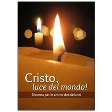 Cristo luce del mondo! Novena per l'anima dei defunti