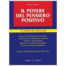 Potere del pensiero positivo. La chiave del successo (Il)