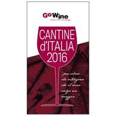 Cantine d'Italia 2016. Guida per il turista del vino