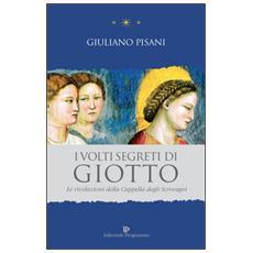 I volti segreti di Giotto. Le rivelazioni della Cappella degli Scrovegni