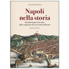 Napoli nella storia. Duemilacinquecento anni, dalle origini greche al secondo millennio