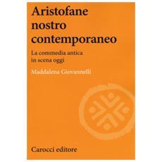 Aristofane nostro contemporaneo. la commedia antica in scena oggi