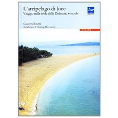 L'arcipelago di luce. Viaggio nelle isole della Dalmazia centrale