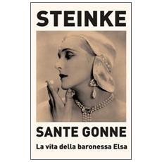 Sante Gonne. La vita della baronessa Elsa