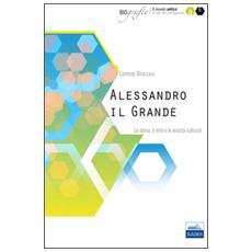 Alessandro il Grande. La storia, il mito e le eredità culturali