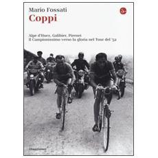 Coppi. Alpe d'Huez, Galibier, Pirenei. Il campionissimo verso la gloria nel Tour del '52