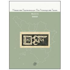 Notiziario della Soprintendenza per i Beni Archeologici della Toscana (2015) . Vol. 11: Saggi.