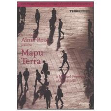 Mapu Terra. Dalla Patagonia a Milano un viaggio alla ricerca della propria terra