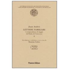 Lettere familiari. Corrispondenza di viaggio dall'Italia del Settecento. Vol. 2