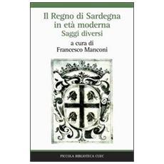 Il Regno di Sardegna in età moderna. Saggi diversi