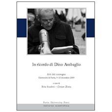 In ricordo di Dino Ambaglio. Atti del Convegno (Pavia, 9-10 dicembre 2009)