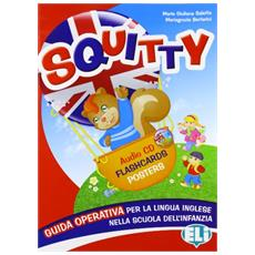 Squitty guida didattica. Guida per l'insegnante. Con 24 flashcards. Con 3 posters (colours, pets, fruit and vegetables) . Con CD Audio