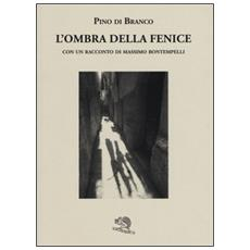 Ombra della fenice con un racconto di Massimo Bontempelli (L')