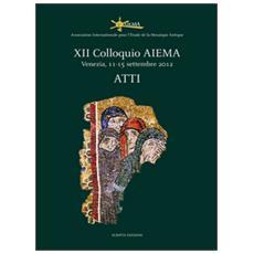 Atti del 12° Colloquio AIEMA (Venezia, 11-15 settembre 2012)