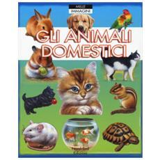Gli animali domestici. ediz. illustrata