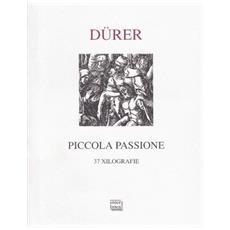Piccola Passione. 37 xilografie (rist. anastatica 1612)
