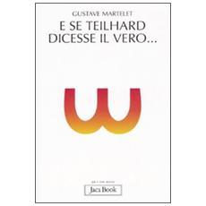 E se Teilhard dicesse il vero. . .