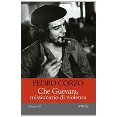 Che Guevara, missionario di violenza