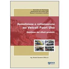 Demolizione e rottamazione dei veicoli fuori uso. Gestione dei rifiuti prodotti