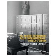 Gli archivi fotografici delle soprintendenze. Tutela e storia. Territoti veneti e limitrofi