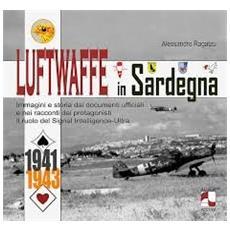 Luftwaffe in Sardegna. Immagini e storia dai documenti ufficiali e nei racconti dei protagonisti. Il ruolo del Signal Intelligence-Ultra