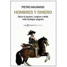 Hombres y dinero. Storia di passioni, congiure e delitti nella Sardegna spagnola