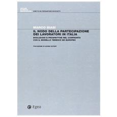 Nodo della partecipazione dei lavoratori in Italia. Evoluzioni e prospettive nel confronto con il modello tedesco ed europeo (Il)