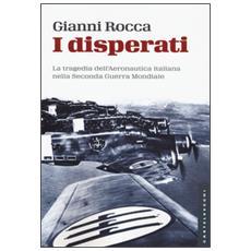 I disperati. La tragedia dell'aeronautica italiana nella seconda guerra mondiale
