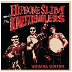 Hipbone Slim & The Knee Tremblers - Square Guitar