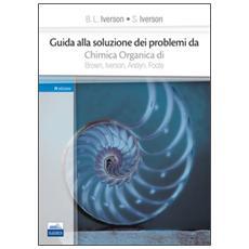 Guida alla soluzione dei problemi da «chimica organica» di Brown, Iverson, Anslyn, Foote