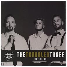 Troubled Three - Moving On