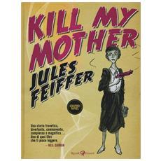 Jules Feiffer - Kill My Mother