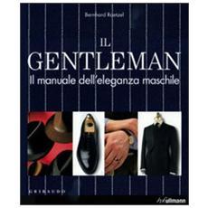 Il gentleman. Il manuale dell'eleganza maschile. Ediz. illustrata