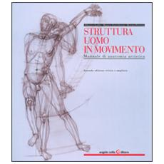 Struttura uomo in movimento. Manuale di anatomia artistica. Ediz. a colori