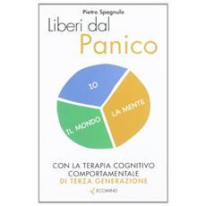Liberi dal panico. Con la terapia cognitiva comportamentale di terza generazione