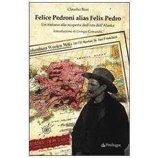 Felice Pedroni alias Felix Pedro. Un italiano alla scoperta dell'oro dell'Alaska